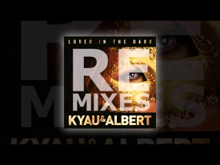 Kyau & Albert - Lover In The Dark (Bjorn Akesson Remix)