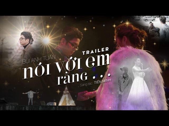 [Trailer] Nói với em rằng... - Bùi Anh Tuấn ft. Keon (Official)