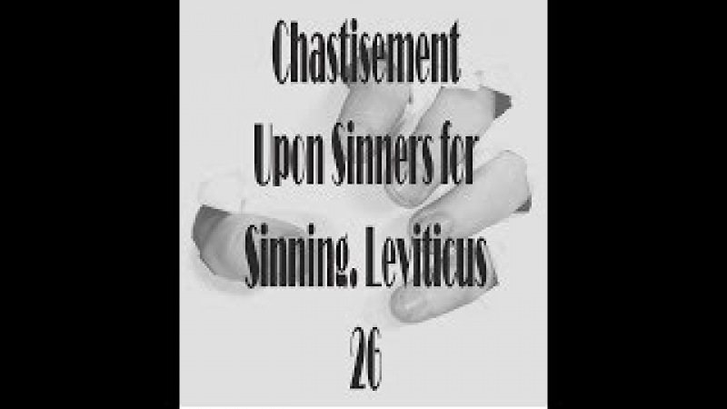 Chastisement Upon Sinners for Sinning Leviticus 26