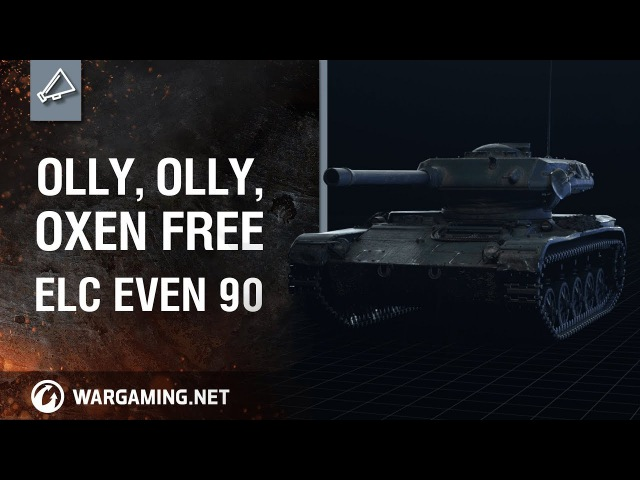 World of Tanks - Olly, olly, oxen free - ELC EVEN 90