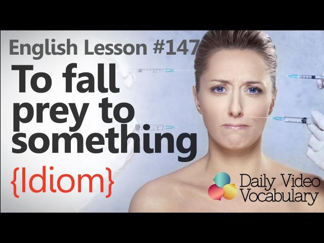 English Lesson 147 – To fall prey to something (Idiom) - Learn English Pronunciation Vocabulary