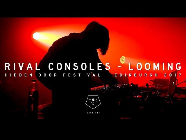 Rival Consoles - Looming - Hidden Door Festival 2017