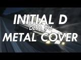 Initial D - Deja Vu (Metal Cover)