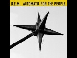 R.E.M. - Automatic for the People (full album) 1992 (HQ 2017 remaster)