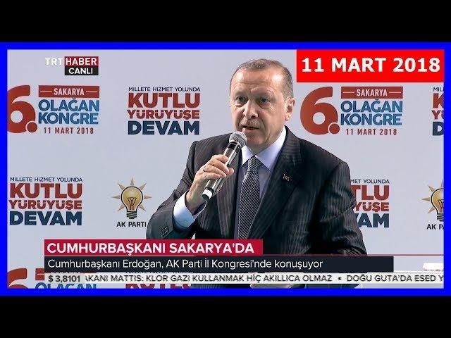 Cumhurbaşkanı Erdoğanın AK Parti Sakarya 6. Olağan İl Kongresi Konuşması 11.3.2018