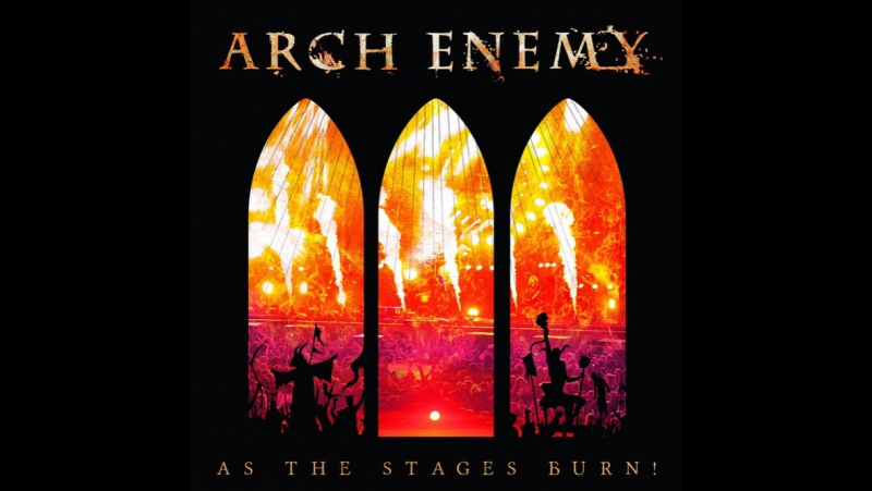 Arch Enemy 2017 - Yesterday Is Dead And Gone (Live As The Stages Burn! ) (BDRip