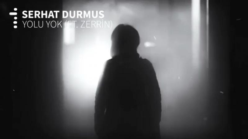 Serhat Durmus (ft Zerrin) - Yolu Yok