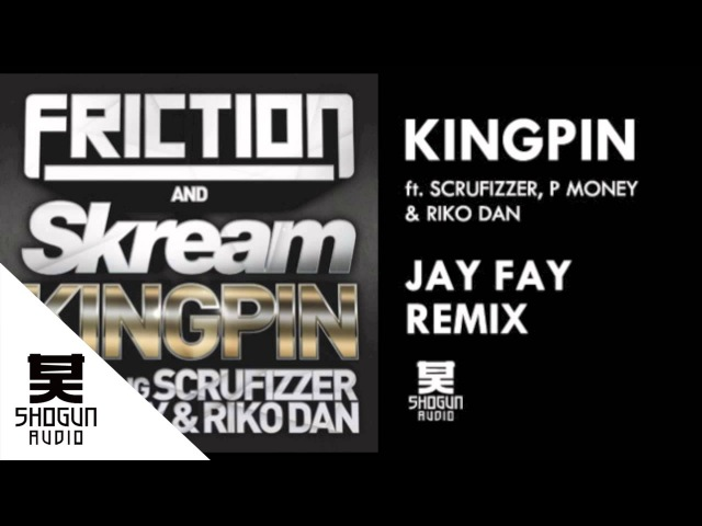 Friction Skream Kingpin ft Scrufizzer P Money Riko Dan Jay Fay Remix