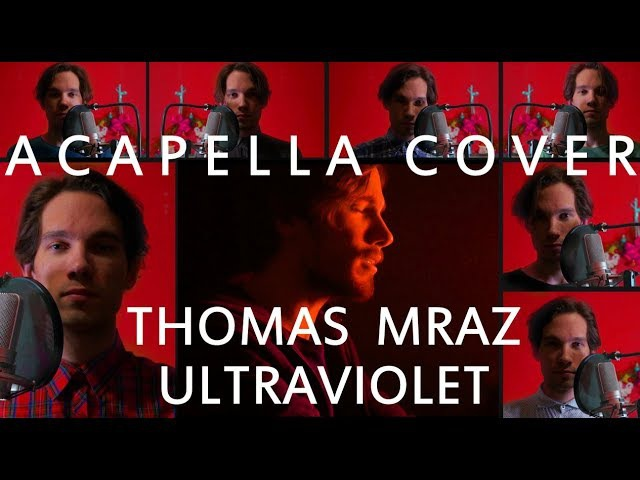 THOMAS MRAZ - ULTRAVIOLET ACAPELLA COVER