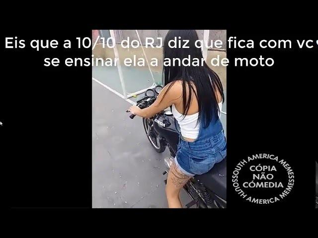 Quando a novinha carioca pede pra você ensina-la a andar de moto