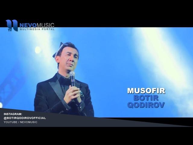 Botir Qodirov - Musofir   Ботир Кодиров - Мусофир (concert version)