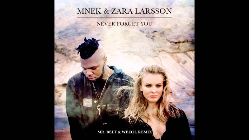 Zara Larsson, MNEK - Never Forget You (Mr. Belt Wezol Remix)