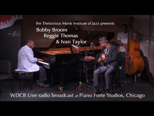 Bobby Broom Reggie Thomas and Ivan Taylor WDCB Live at PianoForte Studios