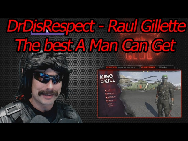 DrDisRespect - Raul Gillette The best A Man Can Get - MUSIC VIDEO