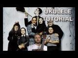 UKULELE. THE ADDAM'S FAMILY THEME UKULELE TUTORIAL