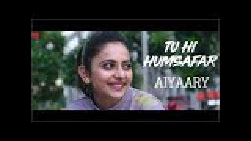 Aiyaary Song | Tu Hi Humsafar | Armaan Malik | Sidharth Malhotra | Rakul Preet Singh
