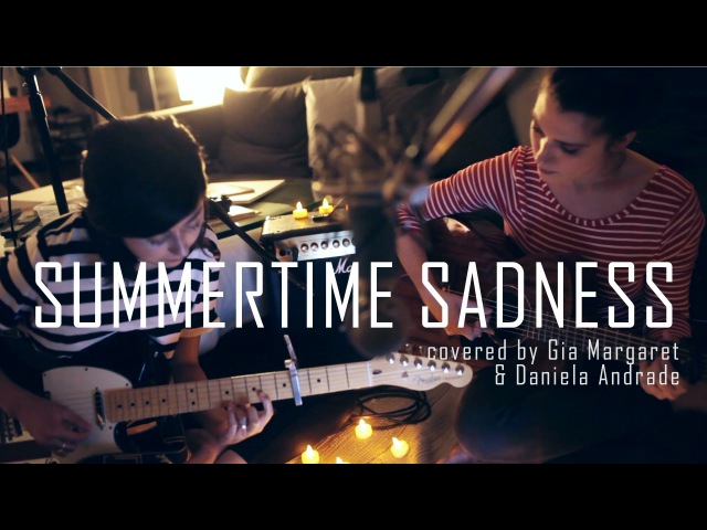 Summertime Sadness Lana Del Rey Cover by Daniela Andrade Gia Margaret