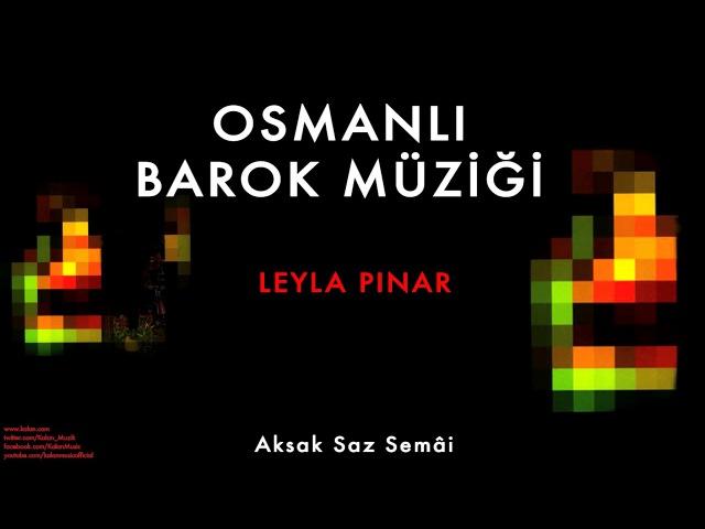 Leyla Pınar - Aksak Saz Semâi [ Osmanlı Barok Müziği © 2009 Kalan Müzik ]