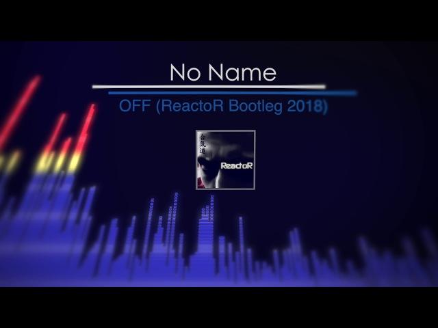 No Name - OFF (ReactoR Pumping Bootleg 2018)