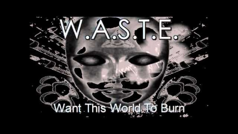 W.A.S.T.E. - Want This World To Burn