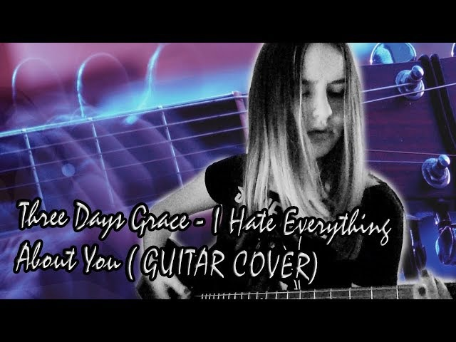 Three Days Grace - I Hate Everything About You (GUITAR COVER)