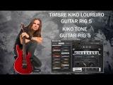 Kiko Loureiro TONE Guitar Rig 5