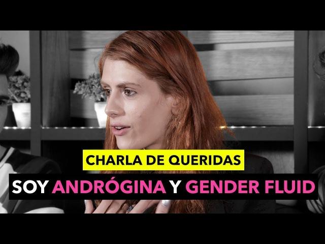Charla de Queridas: Soy ANDRÓGINA y GENDER FLUID - The Tripletz