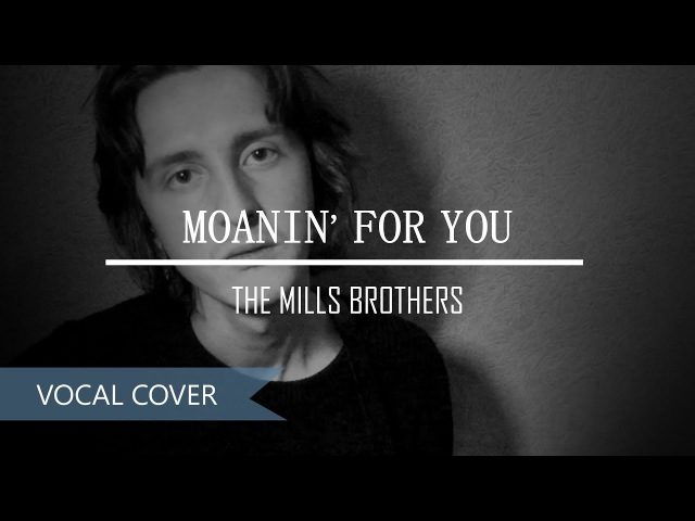 Moanin' For You by The Mills Brothers (Vocal Cover)
