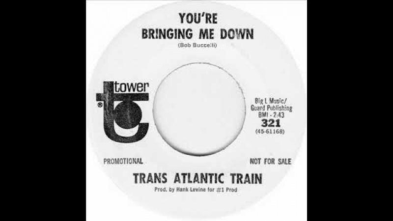 Trans Atlantic Train You're Bringing Me Down 1967 Garage Rock USA