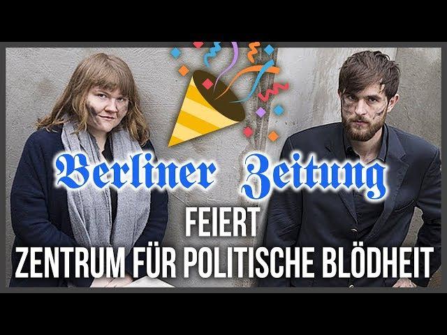 Dankbar sollte er sein - Die Berliner Zeitung feiert das Zentrum für Politische Blödheit