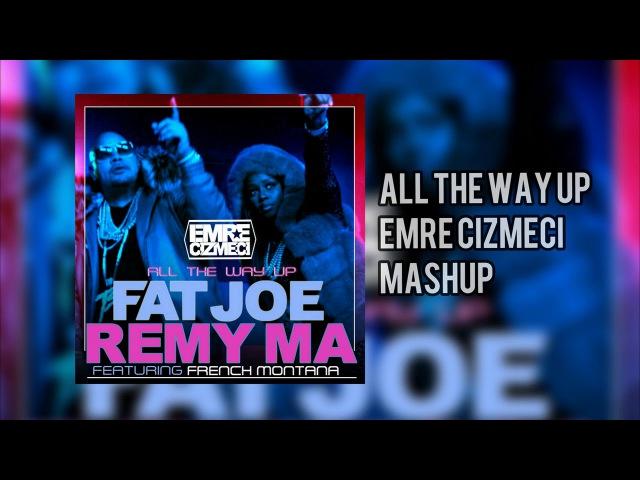 All The Way Up-FatJoe,RemyMa,Yamato,SickIndividiual(Emre Cizmeci Mashup)