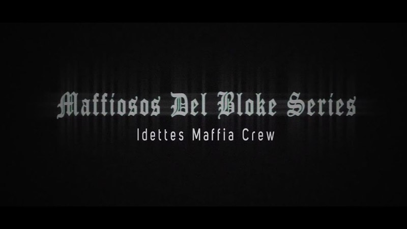 Idettes Maffia Crew Maffiosos del Bloke Series Complete Series Official Video