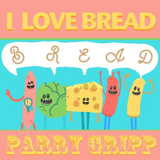 Parry Gripp альбом I Love Bread
