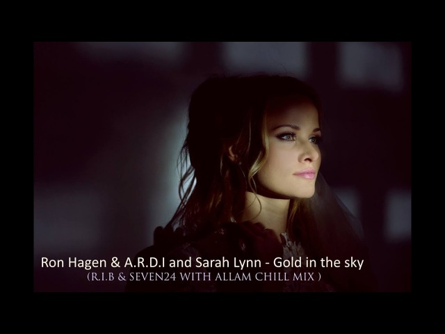 Ron Hagen A R D I and Sarah Lynn Gold In The Sky (R I B Seven24 with Allam chill mix)
