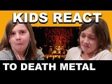 KIDS REACT TO DEATH METAL (CANNIBAL CORPSE)