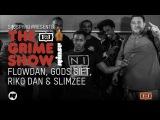 Grime Show Flowdan, Gods Gift, Riko Dan &amp Slimzee