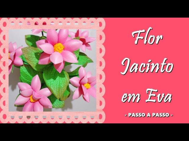 FLOR JACINTO EM EVA - PASSO A PASSO