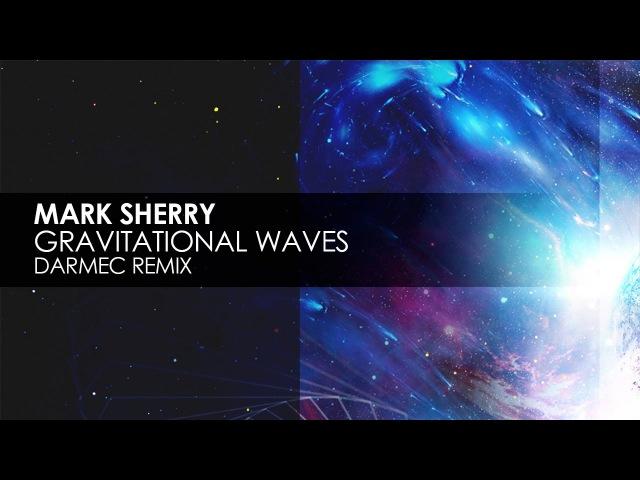 Mark Sherry - Gravitational Waves (Darmec Remix)
