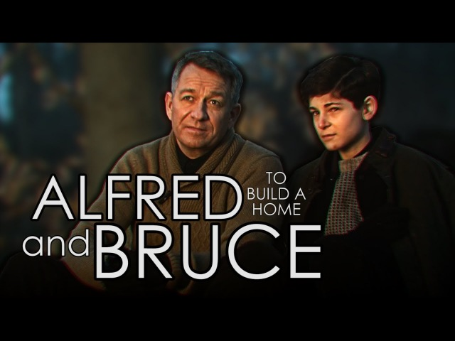 Alfred Pennyworth and Bruce Wayne [Gotham] - To Build A Home