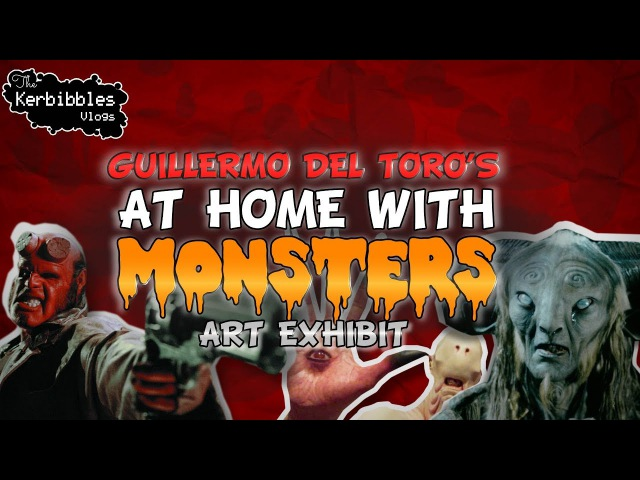 WE WERE AT HOME WITH MONSTERS! - Guillermo del Toro Bleak House Exhibit