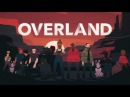 Overland First Access Vignettes