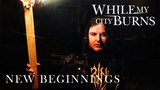 While My City Burns - New Beginnings (Official Music Video)