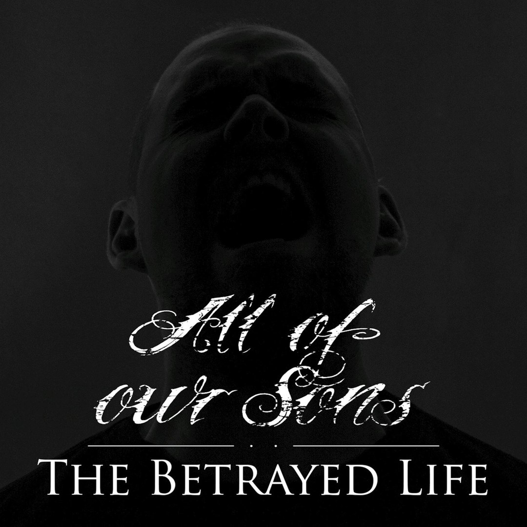 All Of Our Sons - The Betrayed Life [EP] (2017)