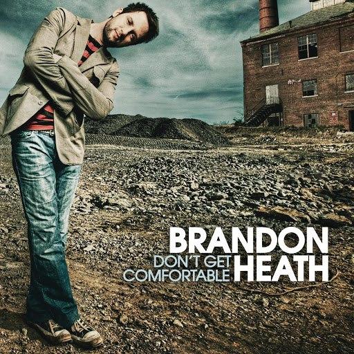 Brandon Heath альбом Don't Get Comfortable
