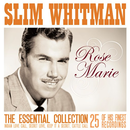 Slim Whitman альбом Rose Marie: The Essential Slim Whitman 25 of his finest recordings