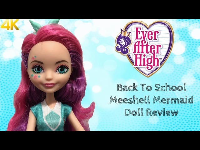 Ever After High Back To School Meeshell Mermaid Doll Review - 2017 EAH Final Dolls 4k