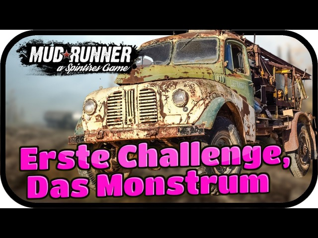Spintires MudRunner - Erste Challenge, Das Monstrum ★ Off Road Simulator Deutsch
