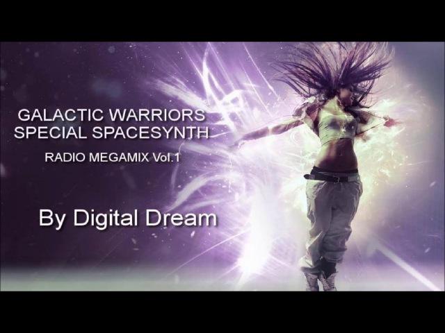GALACTIC WARRIORS - GALACTIC WARRIORS SPECIAL SPACESYNTH RADIO MEGAMIX Vol1 By Digital Dream