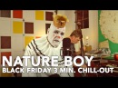 NATURE BOY Black Friday chill out style it was in Moulin Rouge too