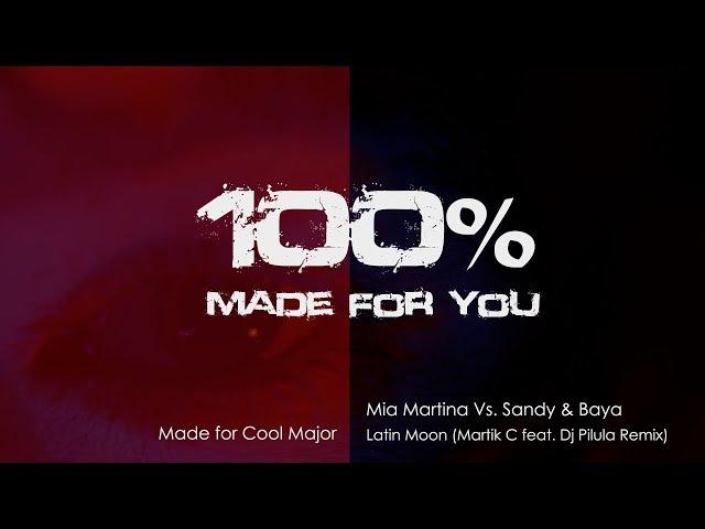 Mia Martina Vs. Sandy Baya - Latin Moon (Martik C feat. Dj Pilula Dance Remix) [100% Made For You]